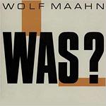 Wolf Maahn - Was? (LP 1989)